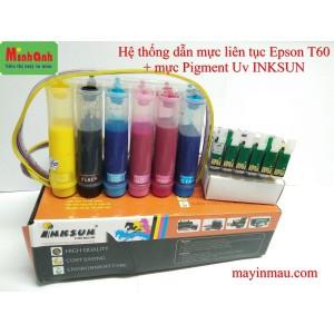 HỆ THỐNG DẪN MỰC LIÊN TỤC EPSON T60 + MỰC PIGMENT UV INKSUN + CHIP